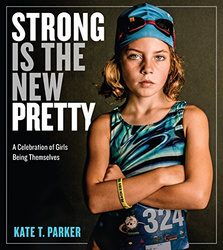 Image for Strong Is the New Pretty: A Celebration of Girls Being Themselves