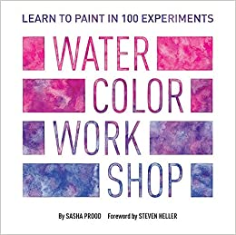 Image for Watercolor Workshop: Learn to Paint in 100 Experiments