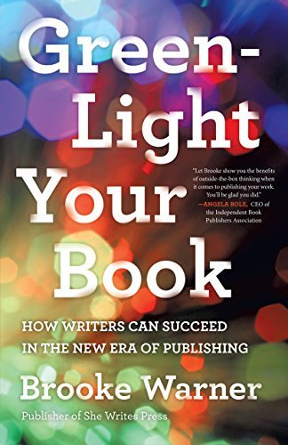 Image for Green-Light Your Book: How Writers Can Succeed in the New Era of Publishing