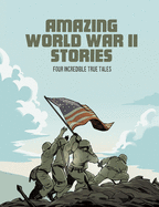 Image for Amazing World War II Stories: Four Incredible True Tales