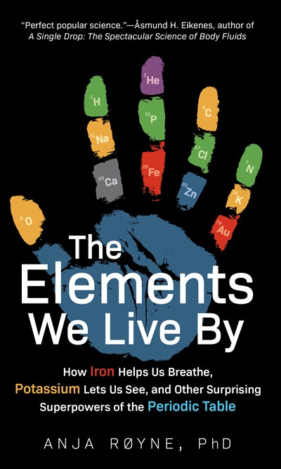 Image for Elements We Live By: How Iron Helps Us Breathe, Potassium Lets Us See, and Other Surprising Superpowers of the Periodic Table
