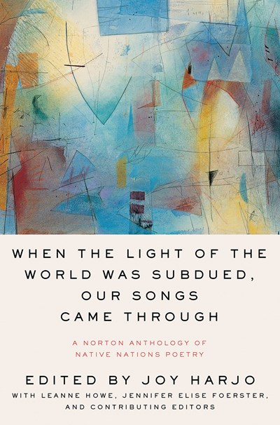 Image for When the Light of the World Was Subdued, Our Songs Came Through: A Norton Anthology of Native Nations Poetry