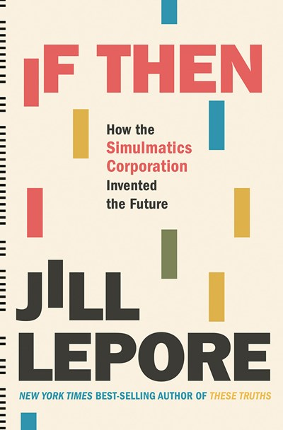 Image for If Then: How the Simulmatics Corporation Invented the Future