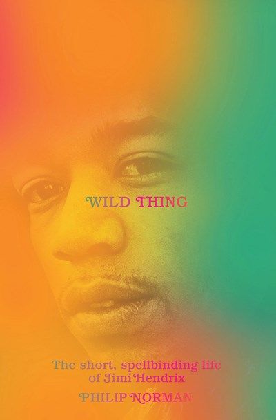 Image for Wild Thing: The Short, Spellbinding Life of Jimi Hendrix