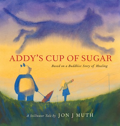 Image for Addy's Cup of Sugar: (Based on a Buddhist story of healing)