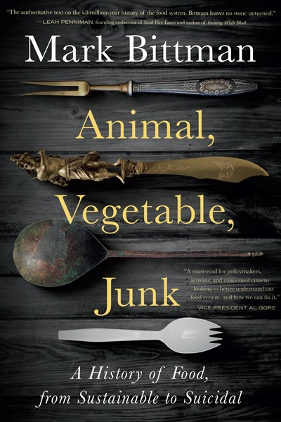 Image for Animal, Vegetable, Junk: A History of Food, from Sustainable to Suicidal