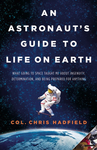 Image for Astronaut's Guide to Life on Earth: What Going to Space Taught Me About Ingenuity, Determination, and Being Prepared for Anything